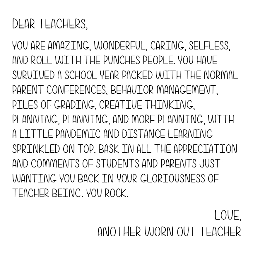 A letter to all the worn out teachers dealing with distance learning.