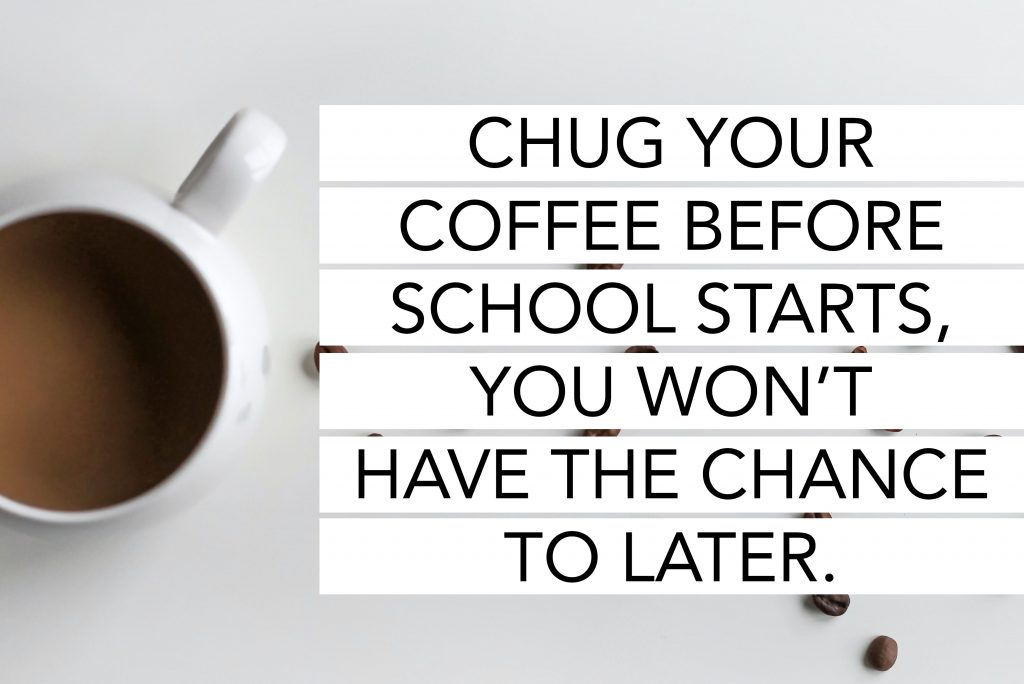 Drink your coffee at the start of the day, you won't have time later.