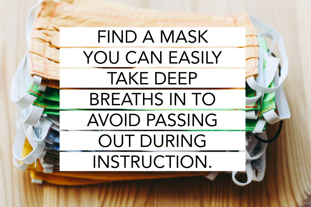 Teaching with a breathable mask is key.