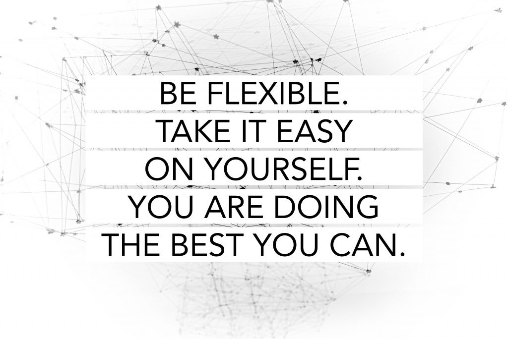 Teachers, be flexible and give yourself a break!